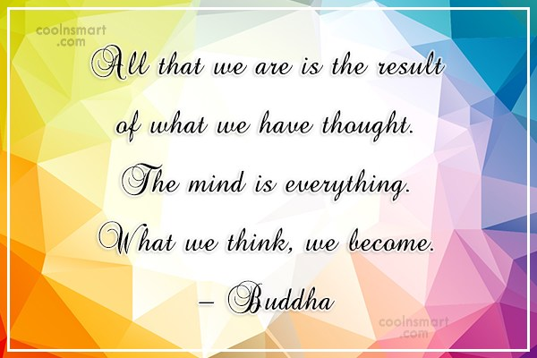 Quote: All that we are is the result...