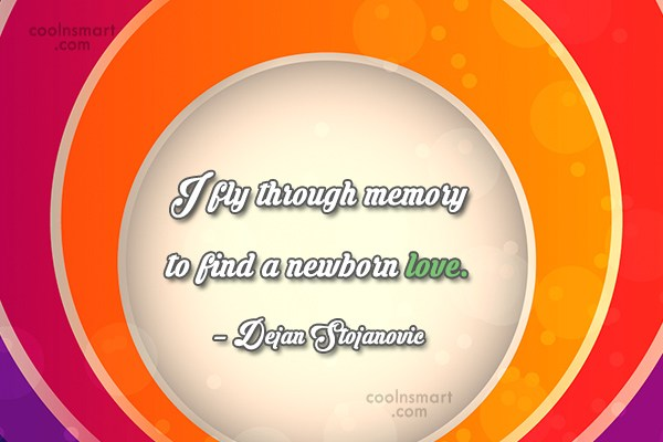 Quote: I fly through memory to find a...
