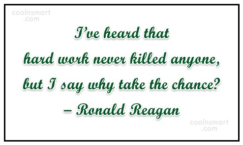 Laziness Quote: I've heard that hard work never killed...
