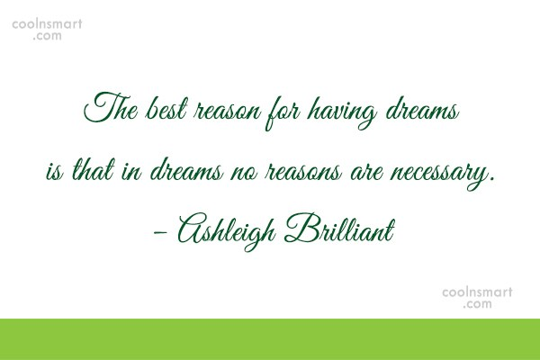 Quote: The best reason for having dreams is...