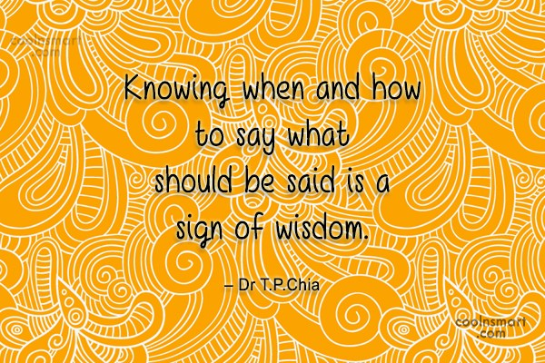 Quote: Knowing when and how to say what...