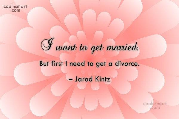 Quote: I want to get married. But first...