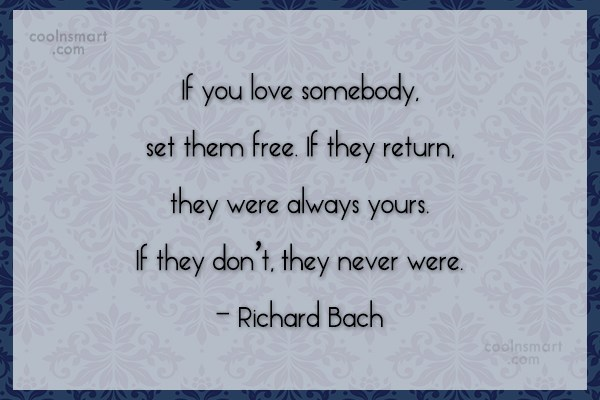 Quote: If you love somebody, set them free....