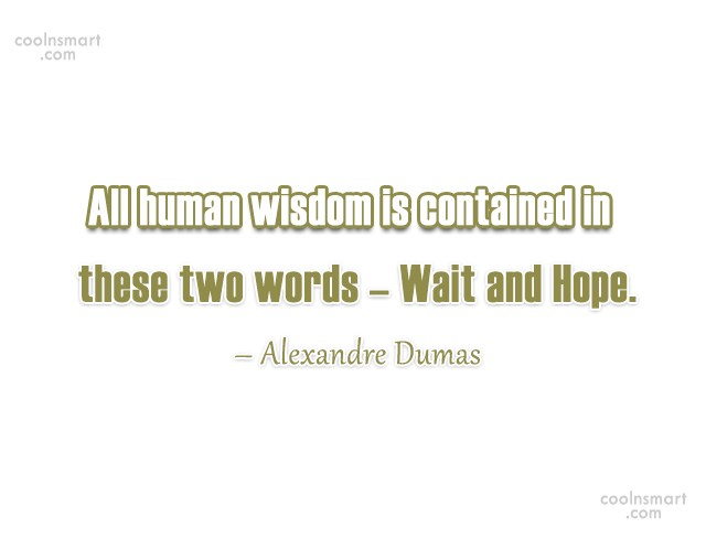 Hope Quote: All human wisdom is contained in these...