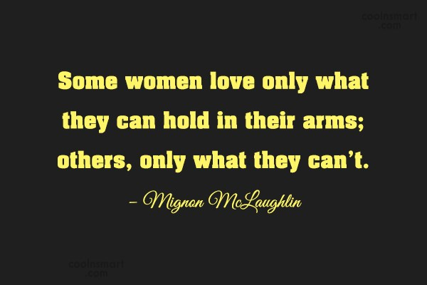 Quote: Some women love only what they can...