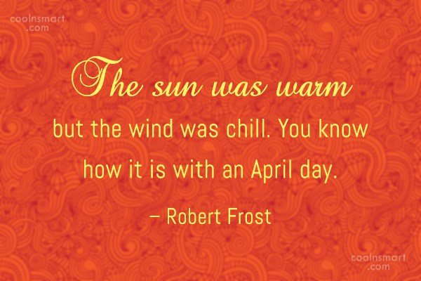 Quote: The sun was warm but the wind...