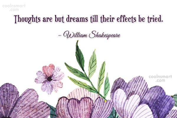 Dream Quote: Thoughts are but dreams till their effects...