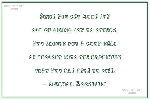 Happiness Quote: Since you get more joy out of...