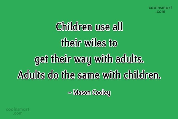 Quote: Children use all their wiles to get...