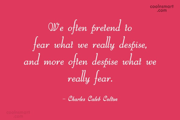 Quote: We often pretend to fear what we...