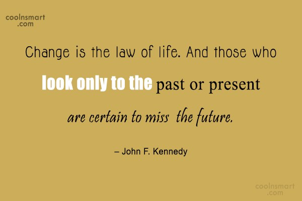 Quote: Change is the law of life. And...