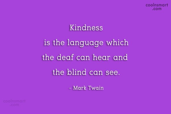 Kindness Quote: Kindness is the language which the deaf...