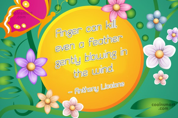 Anger Quote: Anger can kill, even a feather gently...