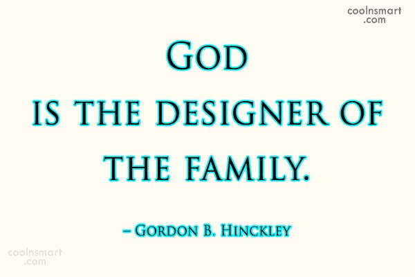 Family Quote: God is the designer of the family....