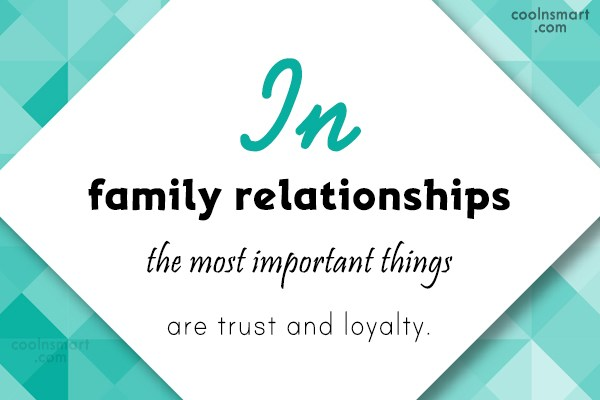 Relationship Quote: In family relationships the most important things...