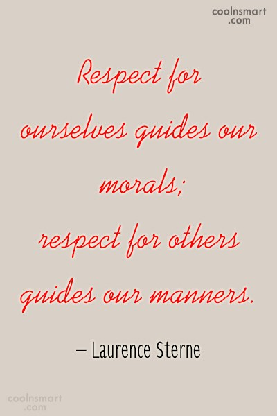 Respect Quote: Respect for ourselves guides our morals; respect...