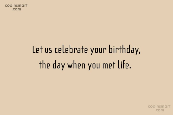 Birthday Quote: Let us celebrate your birthday, the day...