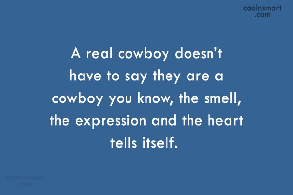 Cowboy Quote: A real cowboy doesn't have to say...