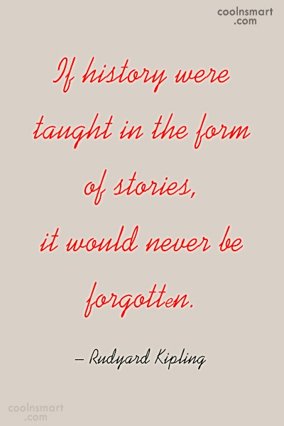 Quote: If history were taught in the form...