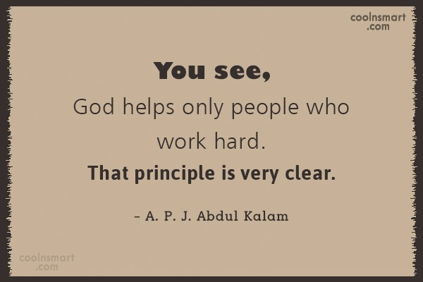 Hard Work Quote: You see, God helps only people who...