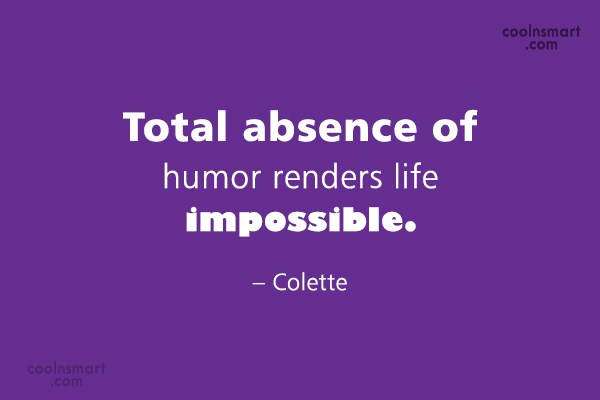 Quote: Total absence of humor renders life impossible....