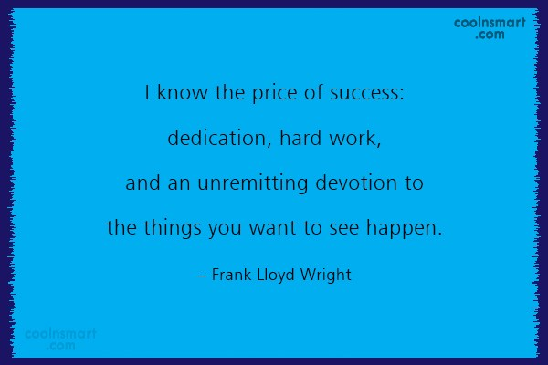 Hard Work Quote: I know the price of success: dedication,...