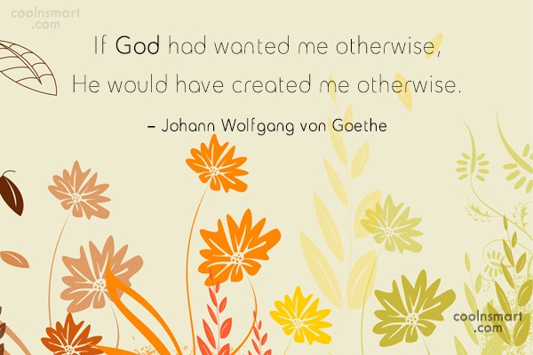 Being Yourself Quote: If God had wanted me otherwise, He...
