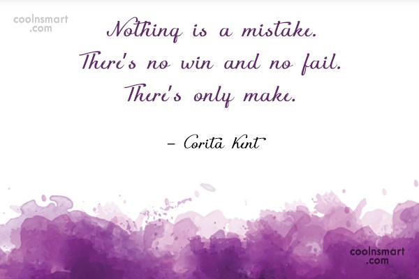 Quote: Nothing is a mistake. There's no win...