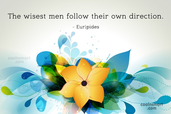 Quote: The wisest men follow their own direction....