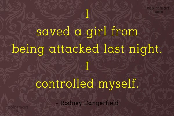 Funny Quote: I saved a girl from being attacked...