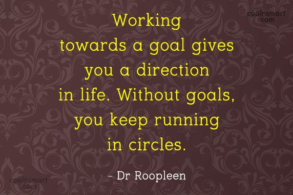 Goal Quote: Working towards a goal gives you a...
