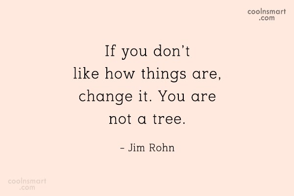 Quote: If you don't like how things are,...