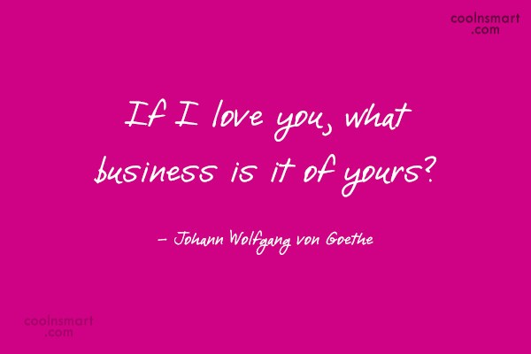 Quote: If I love you, what business is...