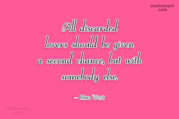 Beginning Quote: All discarded lovers should be given a...