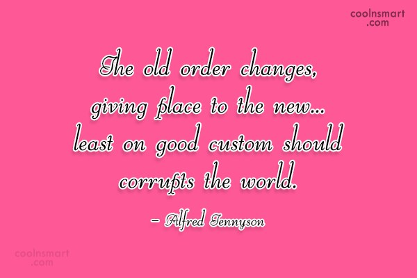 Quote: The old order changes, giving place to...
