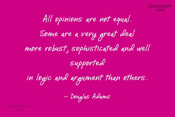 Quote: All opinions are not equal. Some are...