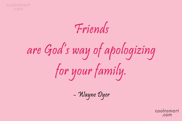 Quote: Friends are God's way of apologizing for...