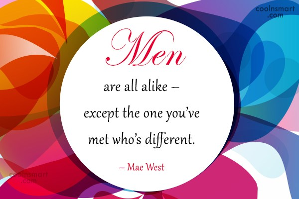 Men Quote: Men are all alike – except the...