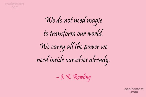Quote: We do not need magic to transform...