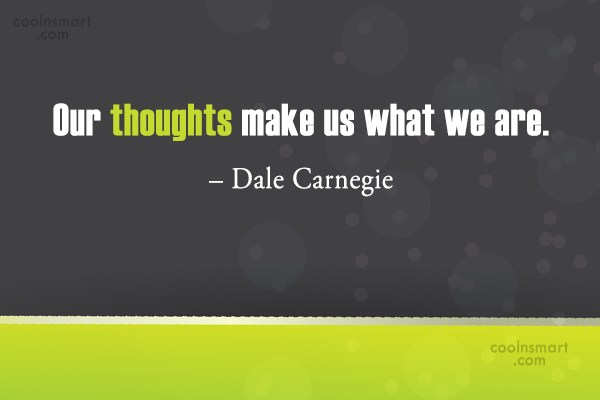 Quote: Our thoughts make us what we are....