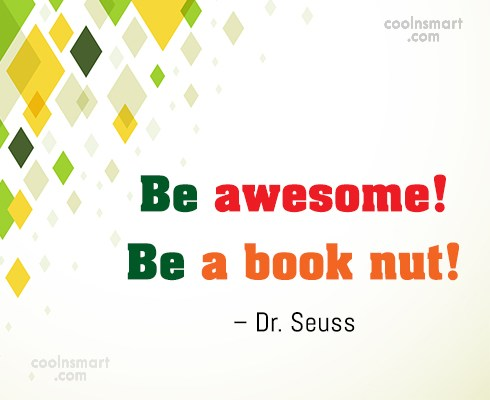 Quote: Be awesome! Be a book nut! –...
