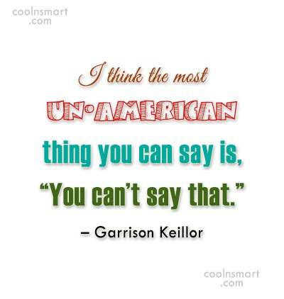America Quote: I think the most un-American thing you...