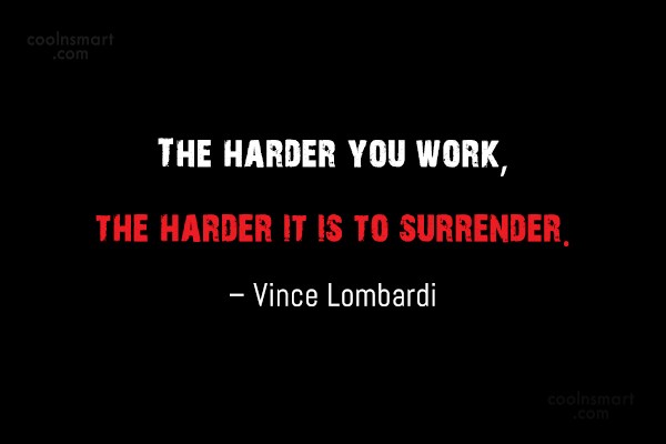 Inspirational Quote: The harder you work, the harder it...