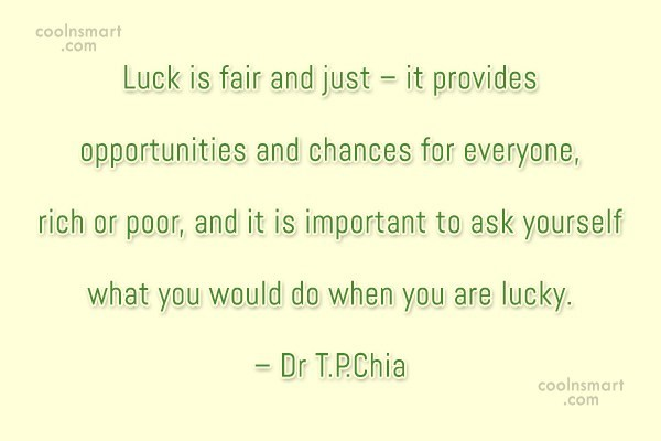 Luck Quote: Luck is fair and just – it...