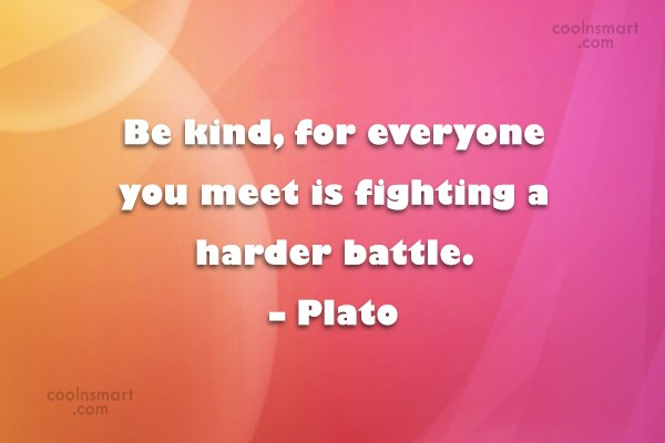 Kindness Quote: Be kind, for everyone you meet is...