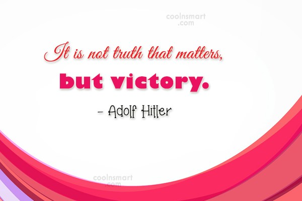 Victory Quote: It is not truth that matters, but...