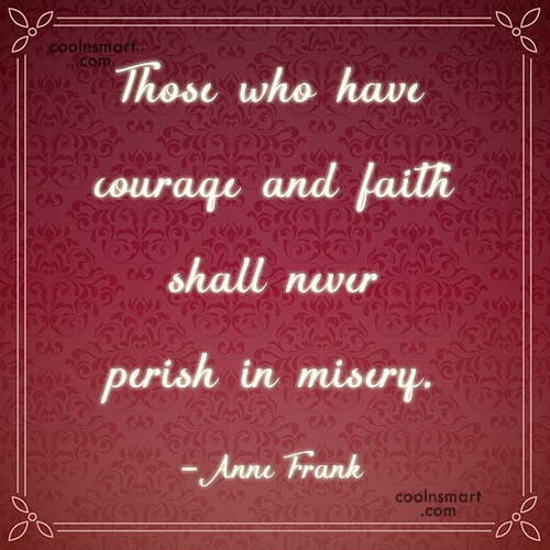 Courage Quote: Those who have courage and faith shall...