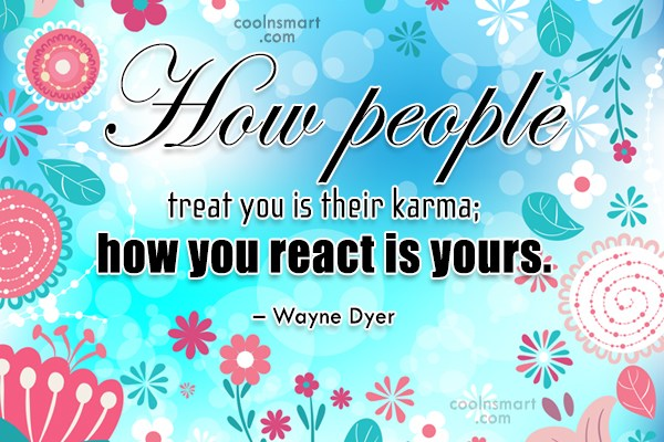 Quote: How people treat you is their karma;...