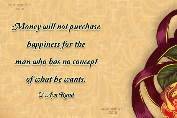 Quote: Money will not purchase happiness for the...