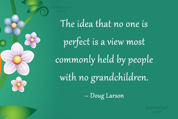 Quote: The idea that no one is perfect...